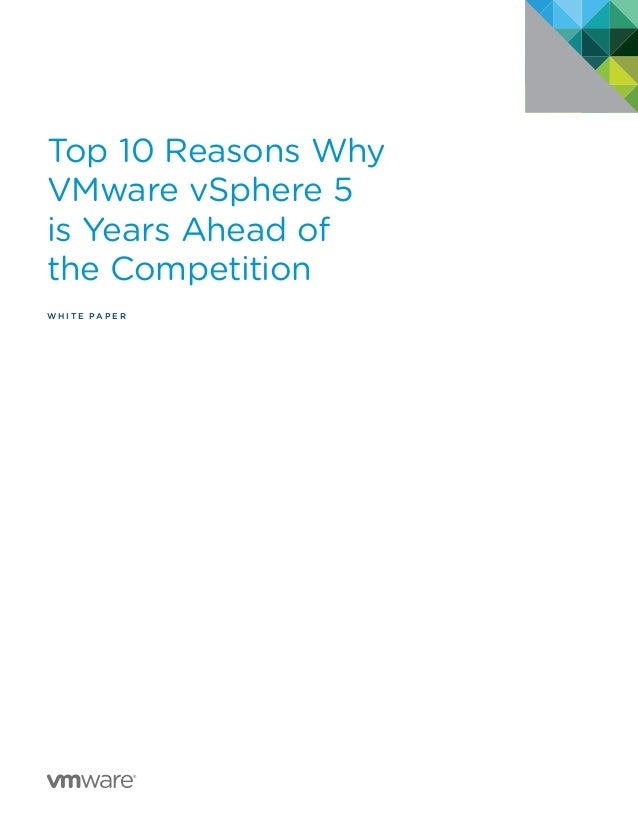 Top 10 Reasons Why VMware vSphere 5 is Years Ahead of the Competition w h i t e P A P E R