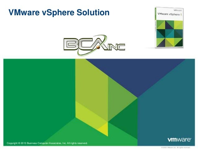 VMware vSphere Solution  Copyright © 2013 Business Computer Associates, Inc. All rights reserved. © 2009 VMware Inc. All r...