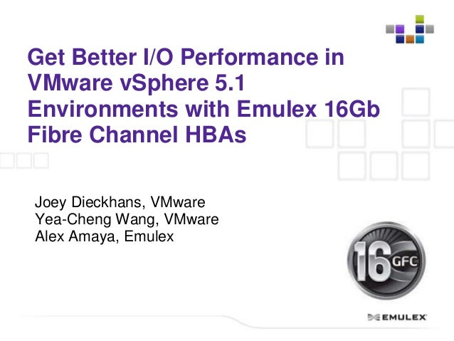 Get Better I/O Performance inVMware vSphere 5.1Environments with Emulex 16GbFibre Channel HBAsJoey Dieckhans, VMwareYea-Ch...