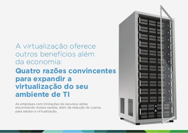 A virtualização oferece outros benefícios além da economia: Quatro razões convincentes para expandir a virtualização do se...