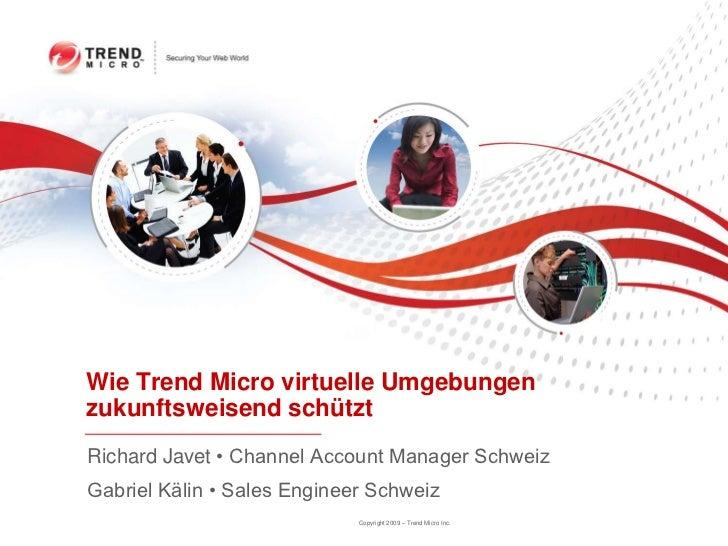 Wie Trend Micro virtuelle Umgebungenzukunftsweisend schütztRichard Javet • Channel Account Manager SchweizGabriel Kälin • ...
