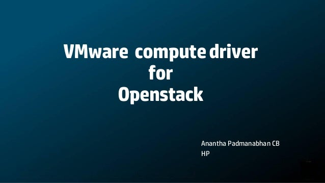 VMware compute driver         for     Openstack              Anantha Padmanabhan CB              HP