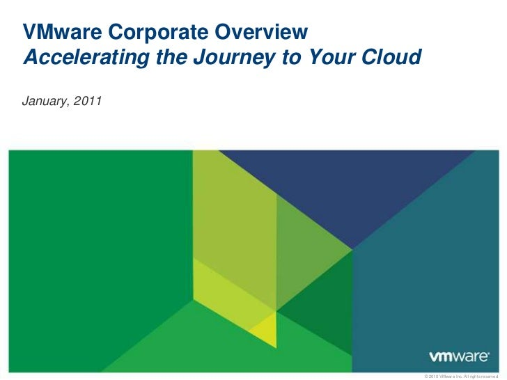 VMware Corporate OverviewAccelerating the Journey to Your Cloud<br />January, 2011<br />