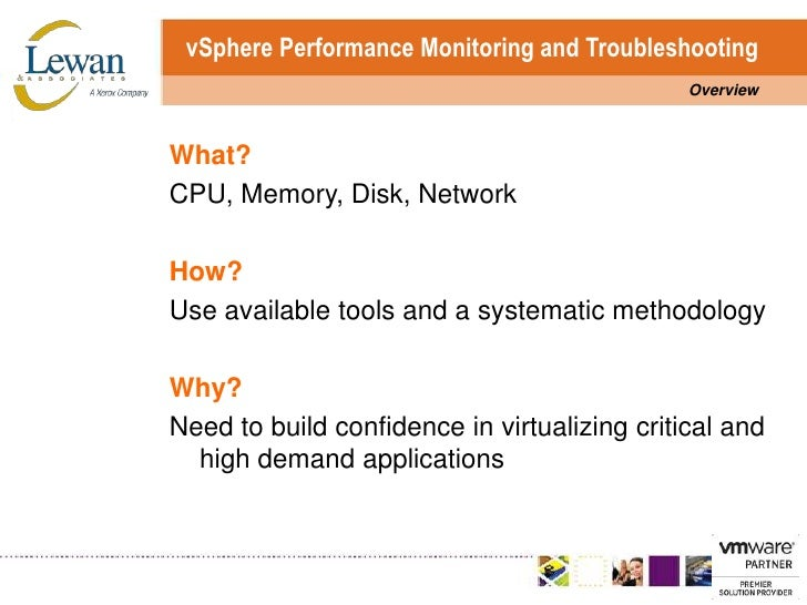 vSphere Performance Monitoring and Troubleshooting<br />Overview<br />What?<br />CPU, Memory, Disk, Network<br />How?<br /...