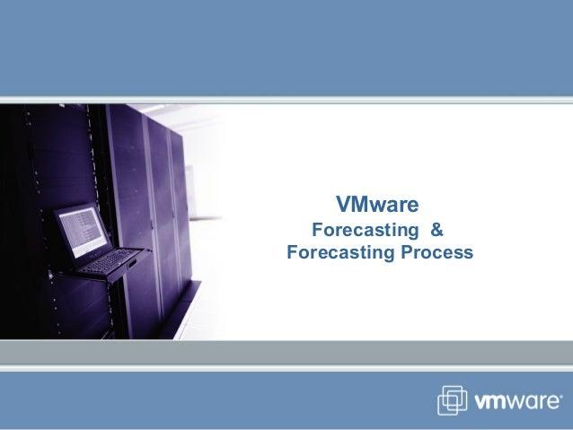 VMware Forecasting & Forecasting Process