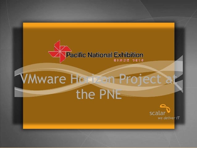 VMware Horizon Project at the PNE  © 2013 Scalar Decisions Inc. Not for distribution outside of intended audience