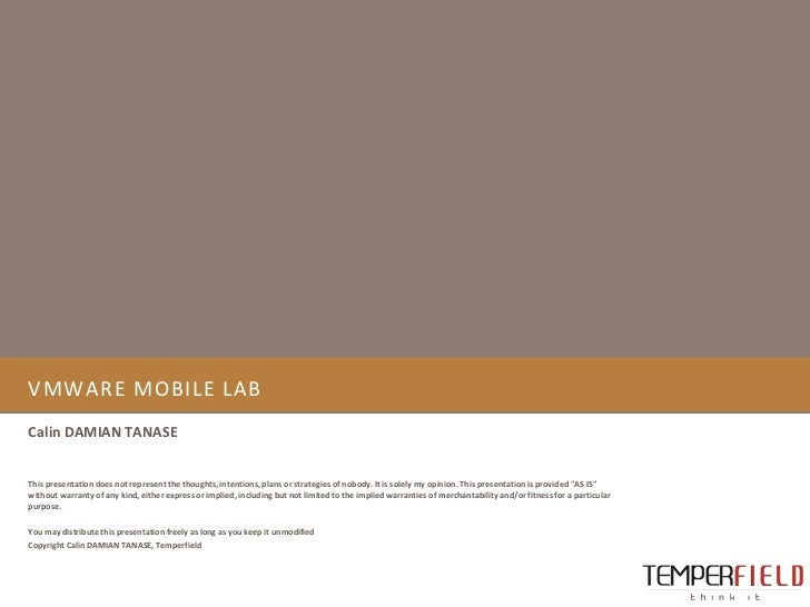 VMWARE MOBILE LABCalin DAMIAN TANASEThis presentation does not represent the thoughts, intentions, plans or strategies of ...