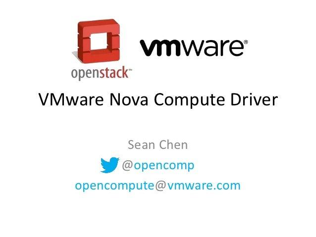 VMware Nova Compute Driver          Sean Chen         @opencomp   opencompute@vmware.com