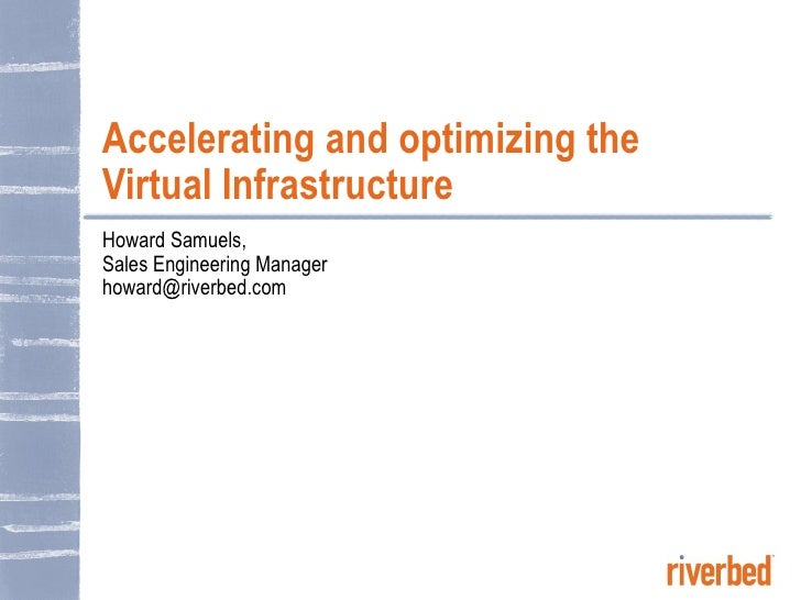 Accelerating and optimizing the Virtual Infrastructure Howard Samuels, Sales Engineering Manager [email_address]