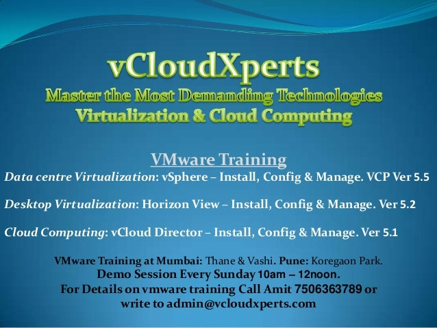 VMware Training Data centre Virtualization: vSphere – Install, Config & Manage. VCP Ver 5.5 Desktop Virtualization: Horizo...