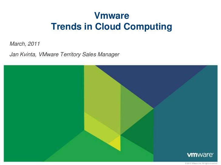VmwareTrends in Cloud Computing<br />March, 2011<br />Jan Kvinta, VMware Territory Sales Manager<br />