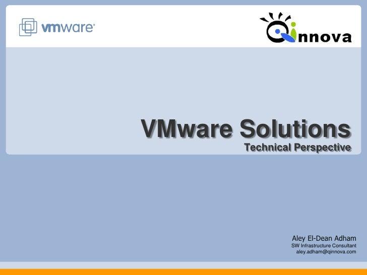 VMware SolutionsTechnical Perspective<br />Aley El-Dean Adham<br />SW Infrastructure Consultant <br />aley.adham@qinnova.c...