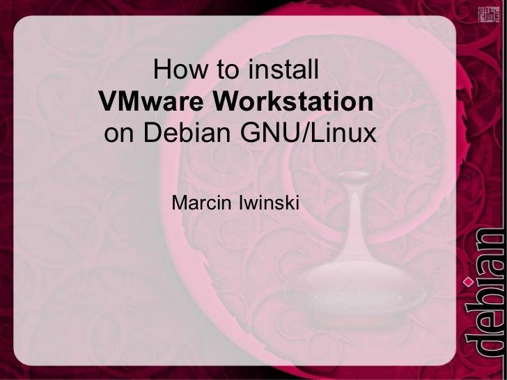 How to install  VMware Workstation   on Debian GNU/Linux Marcin Iwinski