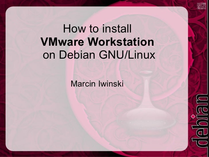 How to Install VMware Workstation on Debian GNU/Linux