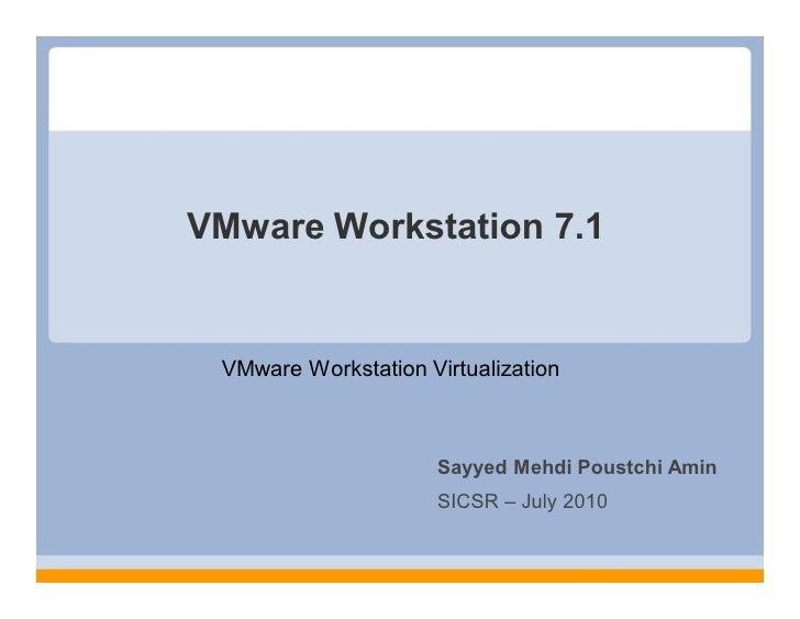 VMware Workstation 7.1    VMware Workstation Virtualization                          Sayyed Mehdi Poustchi Amin           ...