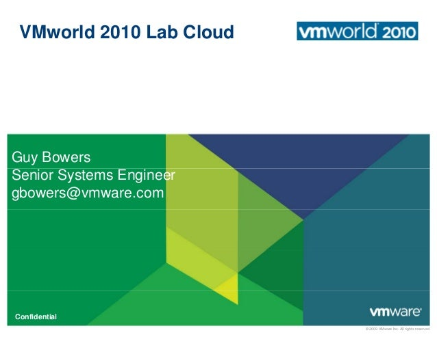 VMworld 2010 Lab Cloud Guy Bowers Senior Systems Engineer gbowers@vmware.com © 2009 VMware Inc. All rights reserved Confid...