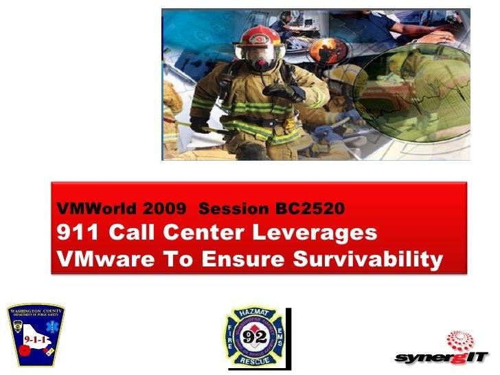 VMWorld 2009  Session BC2520 911 Call Center Leverages VMware To Ensure Survivability