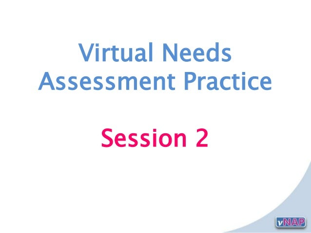 Virtual NeedsAssessment PracticeSession 2