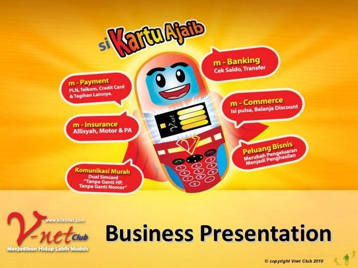 © copyright Vnet Club 2010 Business Presentation