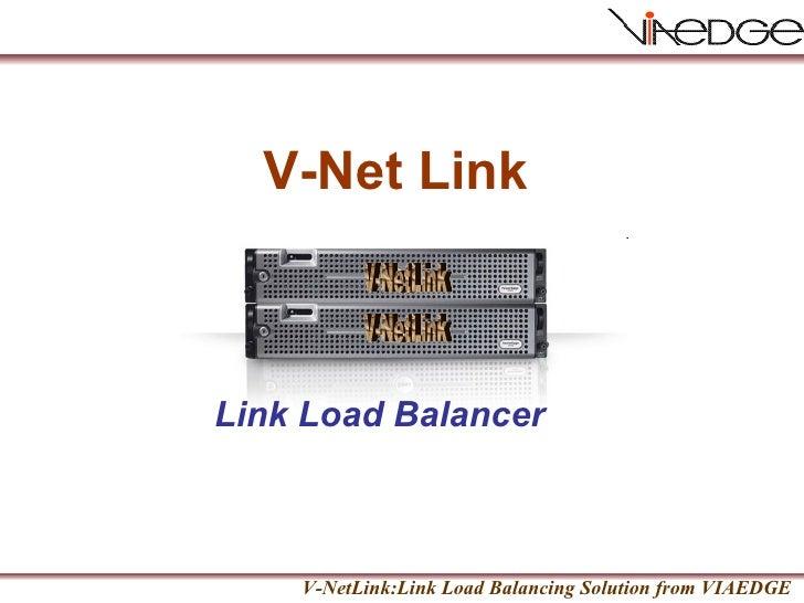Link Load Balancer V-NetLink V-Net Link V-NetLink V-NetLink:Link Load Balancing Solution from VIAEDGE