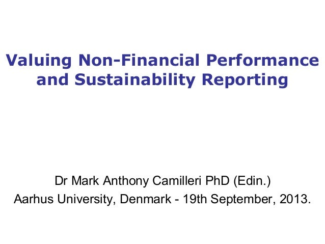 Valuing Non-Financial Performance and Sustainability Reporting Dr Mark Anthony Camilleri PhD (Edin.) Aarhus University, De...