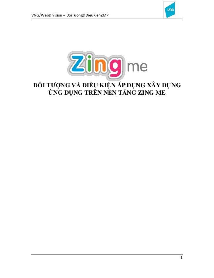 VNG/WebDivision – DoiTuong&DieuKienZMPĐỐI TƯỢNG VÀ ĐIỀU KIỆN ÁP DỤNG XÂY DỰNG    ỨNG DỤNG TRÊN NỀN TẢNG ZING ME           ...