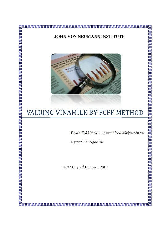 JOHN VON NEUMANN INSTITUTE  VALUING VINAMILK BY FCFF METHOD Hoang Hai Nguyen – nguyen.hoang@jvn.edu.vn Nguyen Thi Ngoc Ha ...