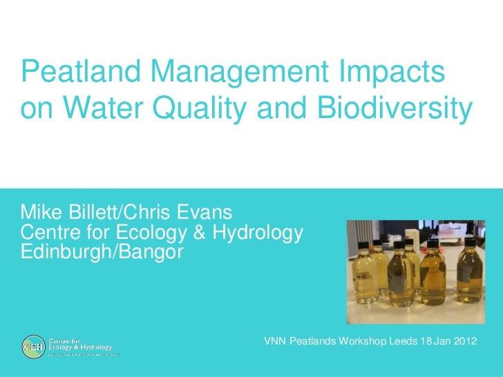 Peatland Management Impactson Water Quality and BiodiversityMike Billett/Chris EvansCentre for Ecology & HydrologyEdinburg...