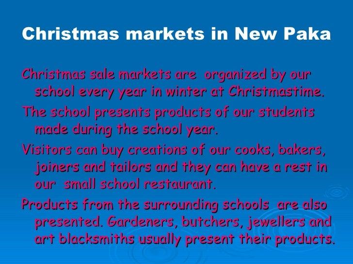 <ul><li>Christmas sale markets are  organized by our school every year in winter at Christmastime. </li></ul><ul><li>The s...