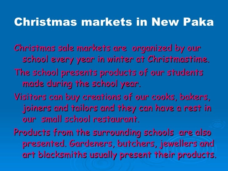 <ul><li>Christmas sale markets are  organized by our school every year in winter at Christmastime. </li></ul><ul><li>The s...
