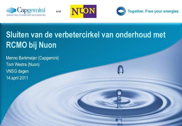 and      Together. Free your energiesSluiten van de verbetercirkel van onderhoud metRCMO bij NuonMenno Barkmeijer (Capgemi...