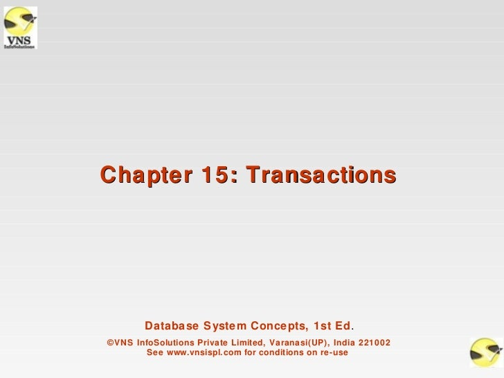 Chapter 15: Transactions        Database System Concepts, 1st Ed.©VNS InfoSolutions Private Limited, Varanasi(UP), India 2...