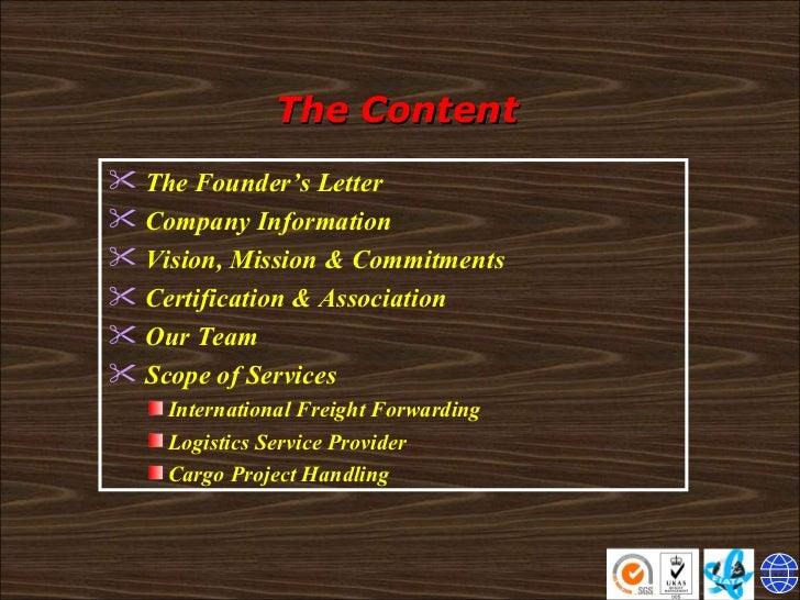 The Content <ul><li>The Founder's Letter </li></ul><ul><li>Company Information </li></ul><ul><li>Vision, Mission & Commitm...
