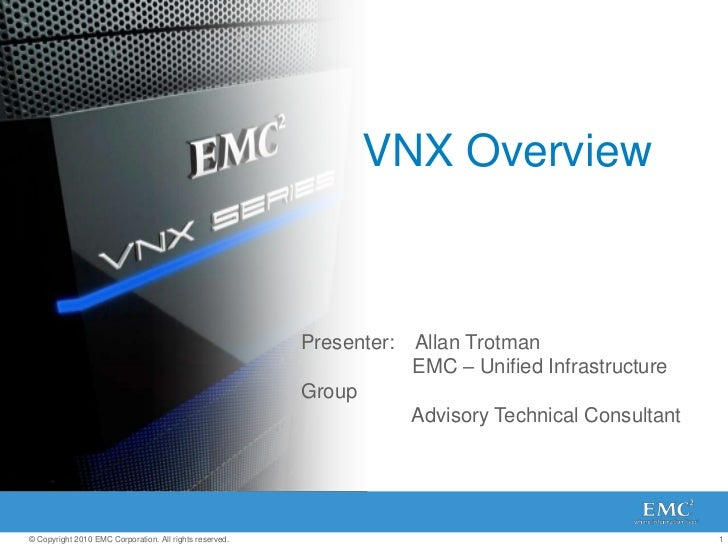 VNX Overview<br />Presenter:    Allan Trotman<br />       EMC – Unified Infrastructure Group<br />Advisory Technical Cons...