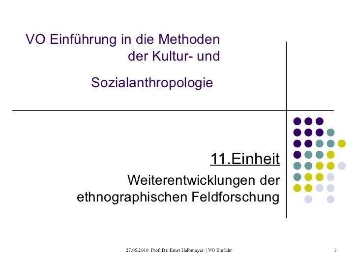 VO Einführung in die Methoden der Kultur- und Sozialanthropologie   11.Einheit Weiterentwicklungen der ethnographischen Fe...