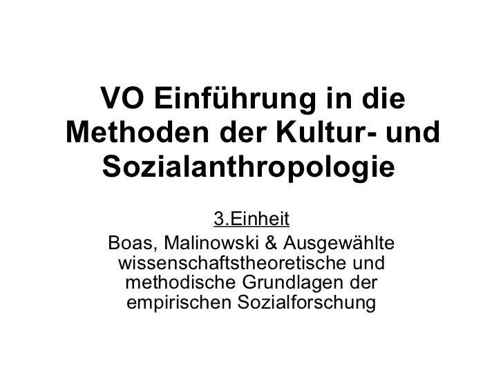 VO Einführung in die Methoden der Kultur- und Sozialanthropologie   3.Einheit Boas, Malinowski & Ausgewählte wissenschafts...