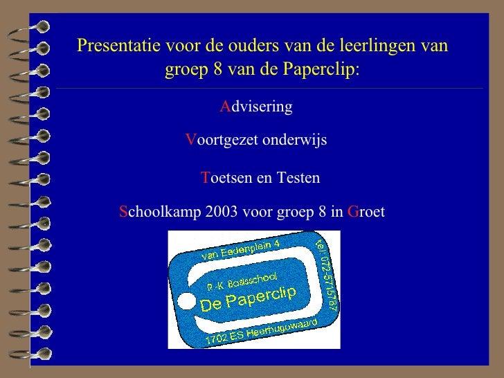 A dvisering V oortgezet onderwijs T oetsen en Testen S choolkamp 2003 voor groep 8 in  G roet Presentatie voor de ouders v...