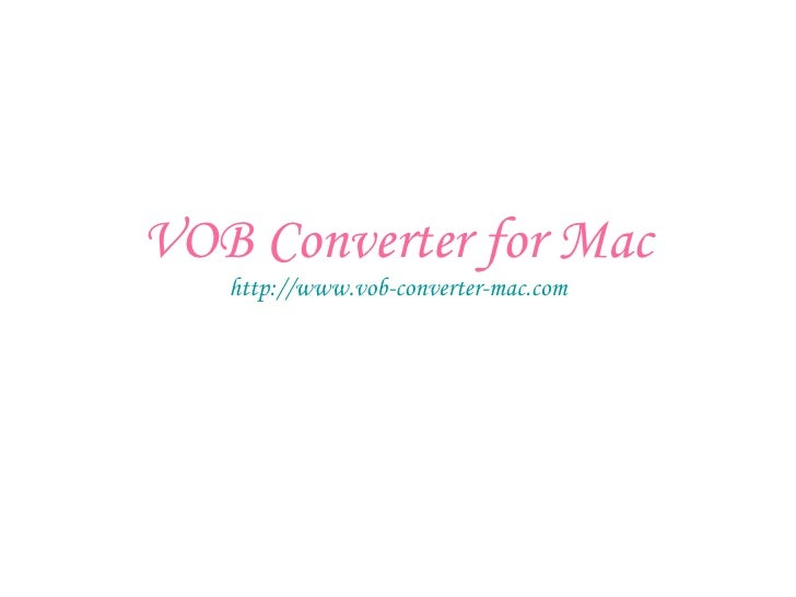 VOB Converter for Mac http://www.vob-converter-mac.com