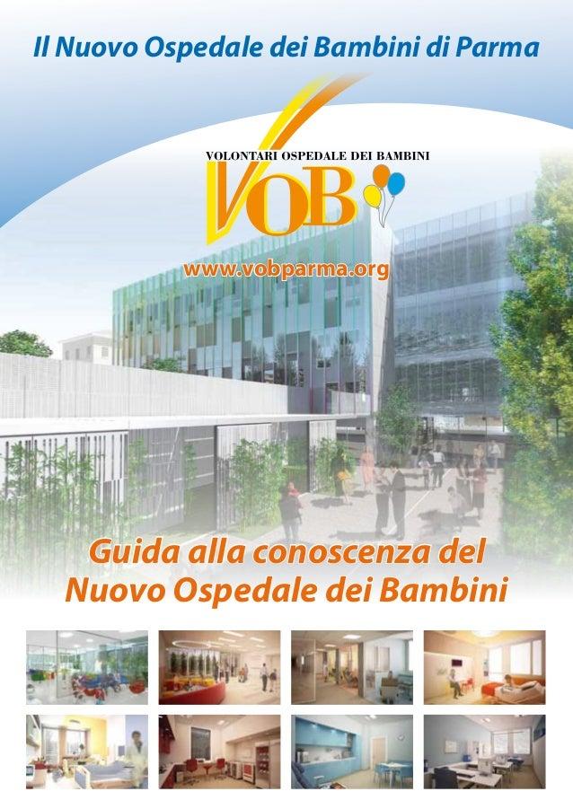 Guida alla conoscenza del Nuovo Ospedale dei Bambini www.vobparma.org Il Nuovo Ospedale dei Bambini di Parma