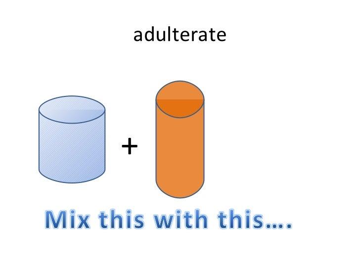 adulterate <ul><li>+ </li></ul>
