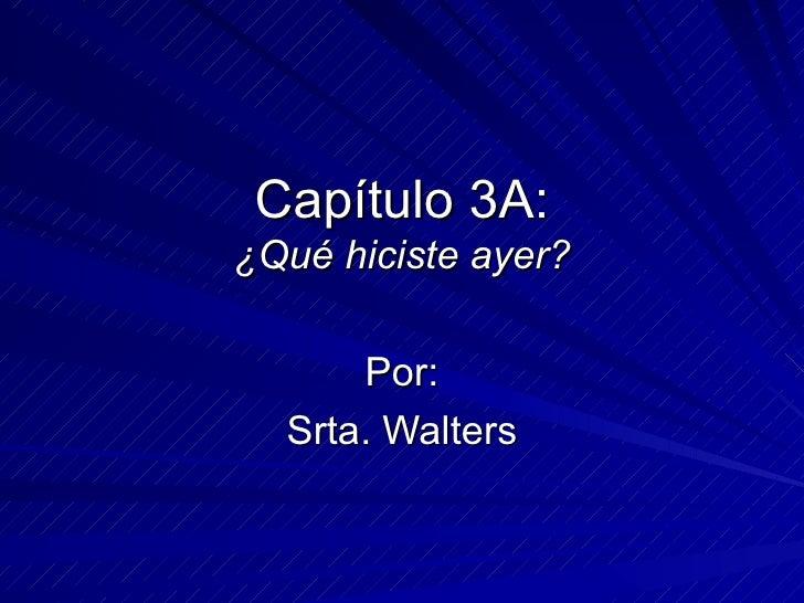 Capítulo 3A: ¿Qué hiciste ayer? Por: Srta. Walters