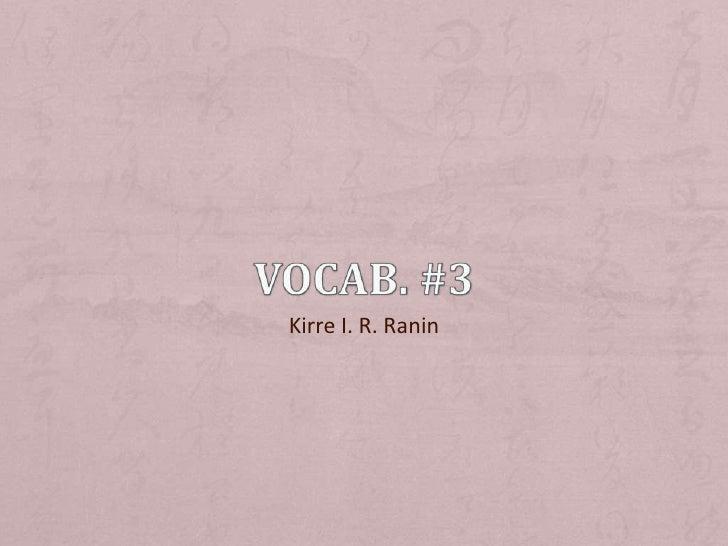 Vocab. #3<br />Kirre I. R. Ranin<br />