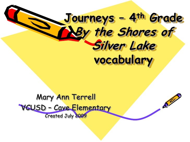 Journeys – 4th GradeBy the Shores of Silver Lakevocabulary<br />Mary Ann Terrell<br />VCUSD – Cave Elementary<br />Created...