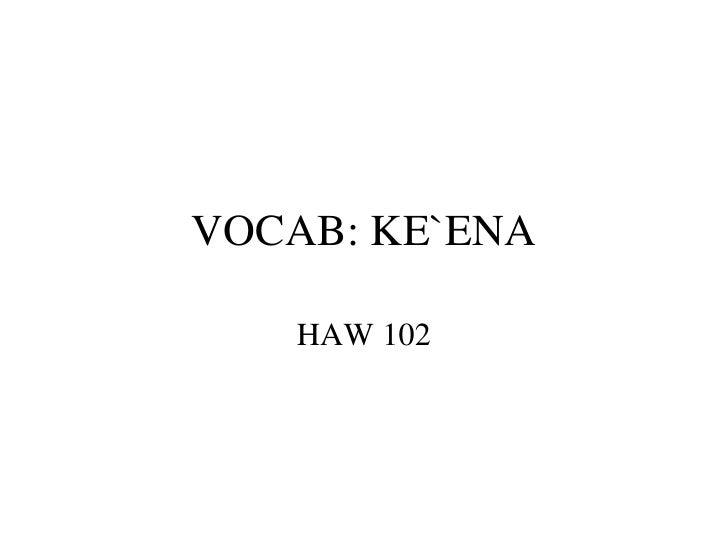 VOCAB: KE`ENA HAW 102