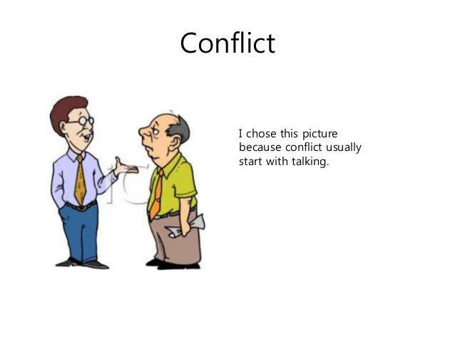 Conflict I chose this picture because conflict usually start with talking.