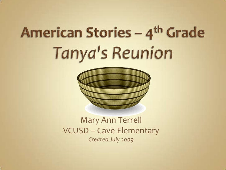 American Stories – 4th GradeTanya's Reunion<br />Mary Ann Terrell<br />VCUSD – Cave Elementary<br />Created July 2009...