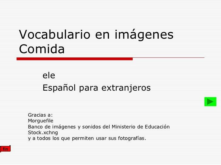 Vocabulario en imágenes      Comida            ele            Español para extranjeros       Gracias a:       Morguefile  ...