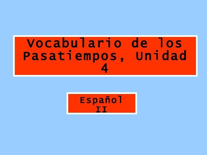 Vocabulario de los Pasatiempos, Unidad 4 Español II