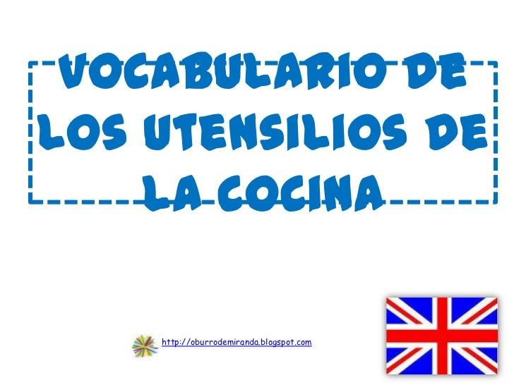 Vocabulario delos utensilios de    la cocina    http://oburrodemiranda.blogspot.com