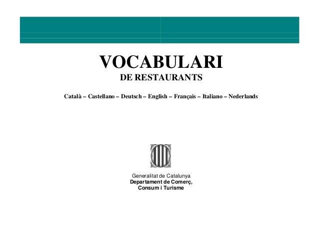 VOCABULARI DE RESTAURANTS Català – Castellano – Deutsch – English – Français – Italiano – Nederlands Generalitat de Catalu...